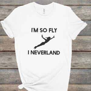 I'm So Fly, I NeverLand Peter Pan Tee